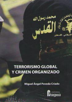 Terrorismo global y crimen organizado / Miguel Ángel Poveda Criado