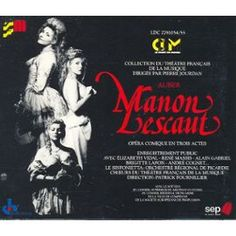 Manon Lescaut (1856) // Daniel-François-Esprit Aubert // Elizabeth Vidal, Alain Gabriel, René Massis - Les Choeurs du Théâtre Français de la Musique, the Orchestre Régional de Picardie Le Sinfonietta, Patrick Fournillier (conductor) - Le Chant du Monde (recorded live in 1990, released in 1991).
