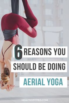 Amazing reasons you should be doing aerial yoga. Have fun, get fit, be happy.