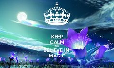 keep calm and belive violet magic   KEEP CALM AND BELIEVE IN MAGIC