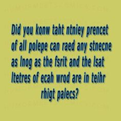 Did you konw taht ntniey prencet of all polepe can raed any stnecne as lnog as the fsrit and the lsat ltetres of ecah wrod are in teihr rhigt palecs Broken Spirit, Funny Questions, Know It All, All Quotes, Dyslexia, Funny Cute, Proverbs, Bing Images, Laughter
