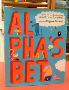 """Al Pha's bet"" by Amy Krouse Rosenthal (text) & Delphine Durand (illus) G.P. Putnam's sons- USA"