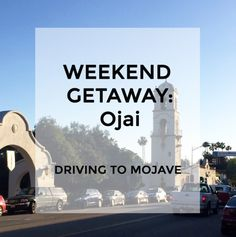 Weekend Getaway: Ojai, California