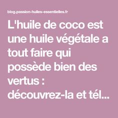 L'huile de coco est une huile végétale a tout faire qui possède bien des vertus : découvrez-la et téléchargez sa fiche