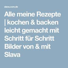 Alle meine Rezepte | kochen & backen leicht gemacht mit Schritt für Schritt Bilder von & mit Slava