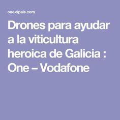 Drones para ayudar a la viticultura heroica de Galicia : One – Vodafone