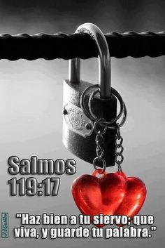 """- Salmos 119:17 - """"Haz bien a tu siervo; que viva, y guarde tu palabra."""""""