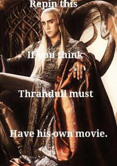 """Thranduil needs his own movie because I guess he's a little misunderstood. He's such a great and wonderful character and we see so little of him. All we see is a cold mask. But there is so much more than that. His true feeling and his true pain. And Lee Pace is an a-m-a-z-i-n-g actor"" <---this so much!!!"