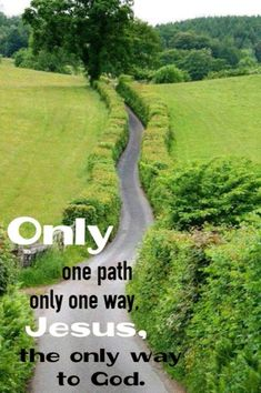 Not 'many' paths or ways - just One.
