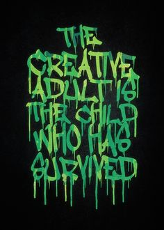 #Graffiti #Tag #Typography The #Creative #Adult is the Child Who Has Survived  by Philipp Rietz