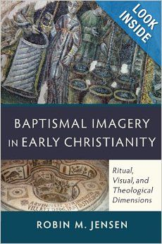 Baptismal Imagery in Early Christianity: Ritual, Visual, and Theological Dimensions: Robin M. Jensen: 9780801048326: Amazon.com: Books
