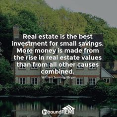 Real estate is the best investment for small savings. More money is made from the rise in real estate values than from all other causes combined. Real Estate Slogans, Real Estate Values, Real Estate Quotes, Nc Real Estate, Real Estate Business, Selling Real Estate, Real Estate Companies, Real Estate Investing, Real Estate Marketing