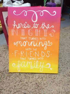 Here's to the nights that turned into mornings with the friends that turned into family. Sorority crafts. Canvas.