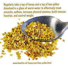 Bee pollen health benefits .(but use with caution. There can be allergic reaction. Start taking little at a time.)