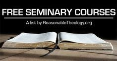 Do you want to further your spiritual education but are unable to attend seminary? Check out these free online options. http://reasonabletheology.org/free-seminary-courses/