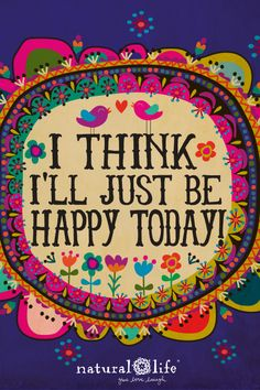 Today is a good day to be happy!