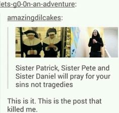 thank you sister patrick, sister pete, and sister daniel.