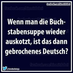 If you throw up the alphabet soup again, is that broken German? - If you throw up the alphabet soup again, is that broken German? Funny Picture Quotes, Funny Quotes, German Quotes, Alphabet Soup, Good Jokes, Just Smile, Parenting Quotes, Wise Words, Quotations