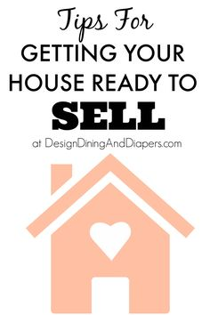 Tips For Getting Your House Ready To Sell - Design, Dining + Diapers