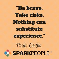 """Be brave. Take risks. Nothing can substitute experience."" Paulo Coelho. This is so true!! You can learn a lot just by living :) 