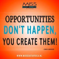 Opportunities Don't Happen, You Create Them - Chris Grosser #motivationmonday www.misseastafrica.nl