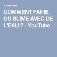COMMENT FAIRE DU SLIME AVEC DE L'EAU ? - YouTube