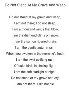 Another poem I love.  I found this in a newspaper just days after my Mother passed away.  It was kind of comforting to read then.