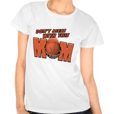 Humorous Don't Mess with this Basketball Mom Tee Shirts by artist thamagikal1.