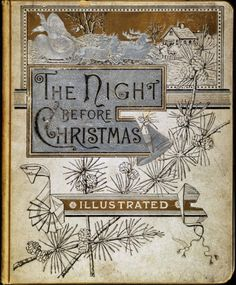 wallacegardens:  Book cover: Clement Clark Moore (1883)   via: aquieterstorm    The Night Before Christmas  Book Cover: Clement Clarke Moore (1883)