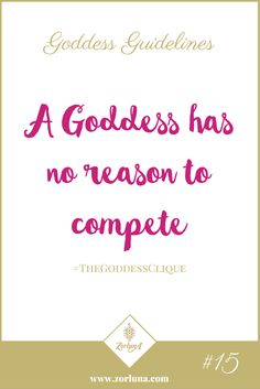 Goddess Guideline 15: A Goddess has no reason to compete | We are all special in our own unique way and when we learn to love ourselves fully, we learn that someone else's light can never dim our own.  | Click here for more: http://the-zource.zorluna.com/goddess-guidelines/