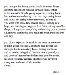 This is one of the truest things I've ever read about high school<<This applies to me so much Except im lucky to have 2 friends who i can be myself in front of and have made some incredible memories with