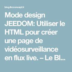 Mode design JEEDOM: Utiliser le HTML pour créer une page de vidéosurveillance en flux live. – Le Blog du Bâtiment Connecté