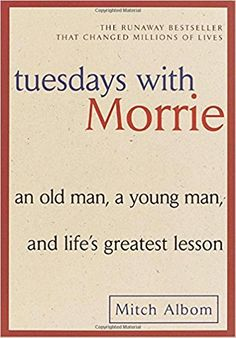 Tuesdays with Morrie by Mitch Alborn