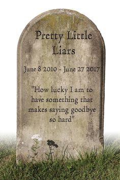 Pretty Little Liars Goodbye R.I.P.