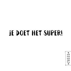 Zusss | je doet het super | www.zusss.nl All Quotes, Quotes To Live By, Best Quotes, Motivational Quotes, Inspirational Quotes, Compliment Quotes, Dutch Words, Dutch Quotes, Birthday Quotes