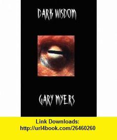 Dark Wisdom (9780978991135) Gary Myers, Robert M. Price , ISBN-10: 0978991133  , ISBN-13: 978-0978991135 ,  , tutorials , pdf , ebook , torrent , downloads , rapidshare , filesonic , hotfile , megaupload , fileserve