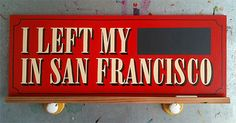 I Left My ___ In San Francisco— Sign Painting by http://www.jeffcanham.com/