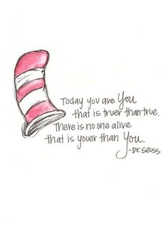 Being Yourself, Dr Seuss, Life. Today you are you, that is truer than true. There is no one alive that is youer than you. - Dr Seuss > Inspirational Quotes with Pictures. Life Quotes Love, Great Quotes, Be You Quotes, Disney Quotes To Live By, Unique Quotes, Quote Life, Time Quotes, Amazing Quotes, Woman Quotes