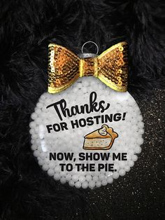 Hostess Gift Show Me the Pie Thanksgiving Decor Handmade Ornament or Drink Coaster | Turkey Day | Wine Gift | Gifts for Her | Wine Lover