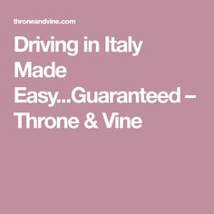 Driving in Italy Made Easy...Guaranteed – Throne & Vine