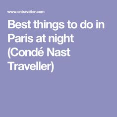 Best things to do in Paris at night (Condé Nast Traveller)