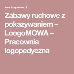 Zabawy ruchowe z pokazywaniem – LoogoMOWA – Pracownia logopedyczna Action Songs, Art Therapy, Asd, Kids And Parenting, Kindergarten, Education, Marcel, Steampunk, Games