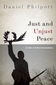 Daniel Philpott, Just and Unjust Peace, Oxford University Press, 2012