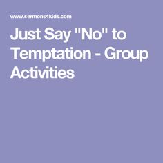 "Use the Just Say ""No"" to Temptation Group Activities as a fun activity for your next children's sermon. Next Children, Childrens Sermons, Just Say No, Adam And Eve, Group Activities, Sayings, Adam An Eve, Lyrics, Word Of Wisdom"