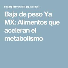 Baja de peso Ya MX: Alimentos que aceleran el metabolismo