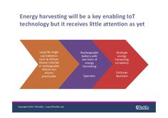 Energy harvesting will be a key enabling IoT technology but it receives little attention as yet Long life single use ba...