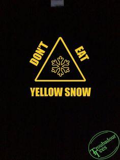 Don't Eat Yellow Snow T-Shirt Tee Troubadour Tees