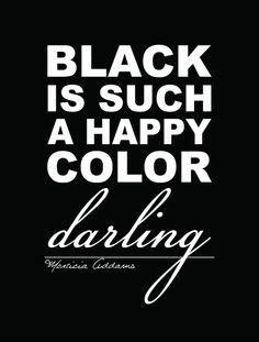 Black is such a happy color darling - Morticia Addams Art Print