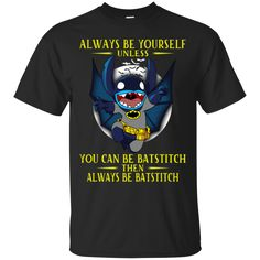 Always Be Yourself Unless You Can Be Batstitch Then Always Be Batstitch Shirt, Hoodie, Tank