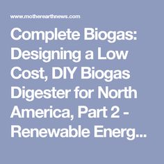 Complete Biogas: Designing a Low Cost, DIY Biogas Digester for North America, Part 2 - Renewable Energy - MOTHER EARTH NEWS